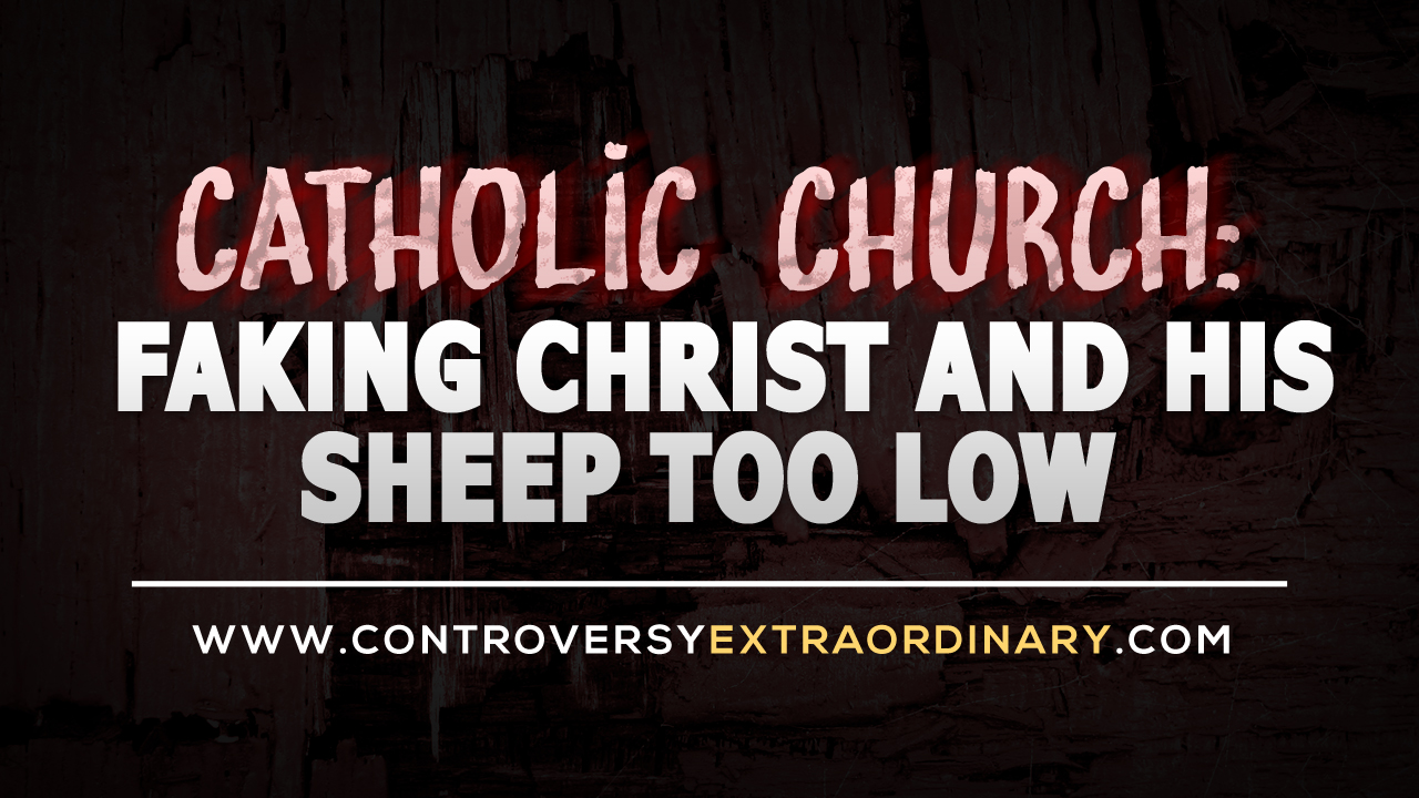 Catholic Church: Faking Christ and His Sheep Too Low