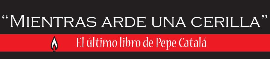 Mientras Arde una cerilla, el ultimo libro de Pepe Catalá