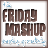 The Friday Mashup