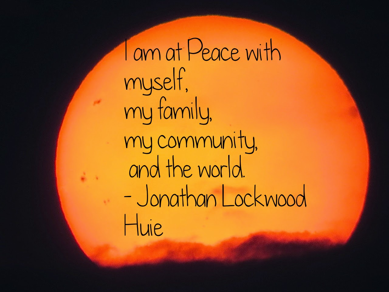 Thoughtsnlife.com: I am at Peace with myself, my family, my community, and the world. - Jonathan Lockwood Huie