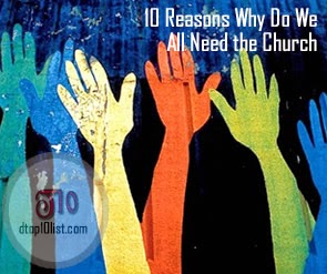 Top 10 Reasons Why Do We All Need the Church