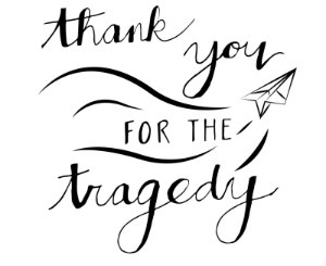 Thank You for the Tragedy