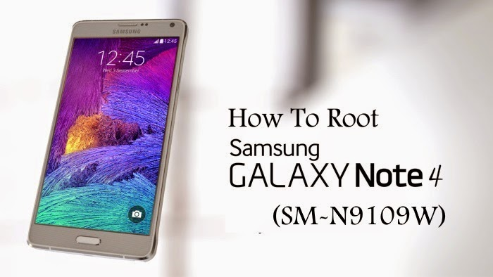 Root Samsung Galaxy Note 4 SM-N9109w