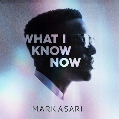 MARK ASARI - WHAT I KNOW NOW
