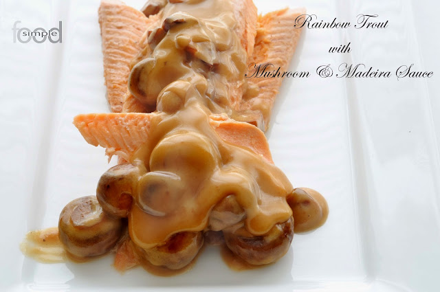 Rainbow Trout in Mushroom and Madeira Sauce ~ Simple Food