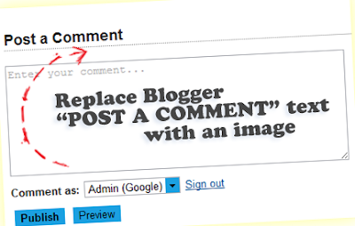 "How To Change Blogger ""Post A Comment"" Message"