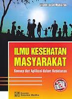 Judul Buku : ILMU KESEHATAN MASYARAKAT Konsep dan Aplikasi dalam Kebidanan Pengarang : Wahit Iqbal Mubarak Penerbit : Salemba Medika