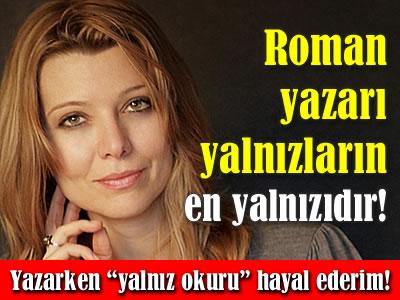 Elif Şafak roman yazarı yalnızların en yalnızıdır.