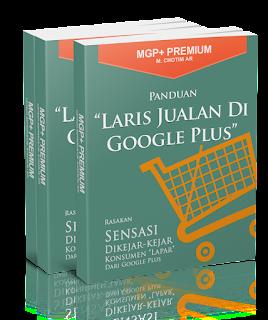 """MGP+ PREMIUM - Panduan """"Laris Jualan Di Google Plus"""