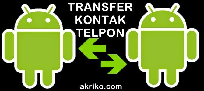 Cara Transfer Kontak Telpon ke Sesama Android