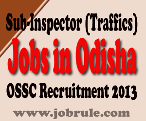 Odisha Staff Selection Commission (OSSC) Recruitment of 22 Sub-Inspector (Traffics) in Transport Department 2013-14