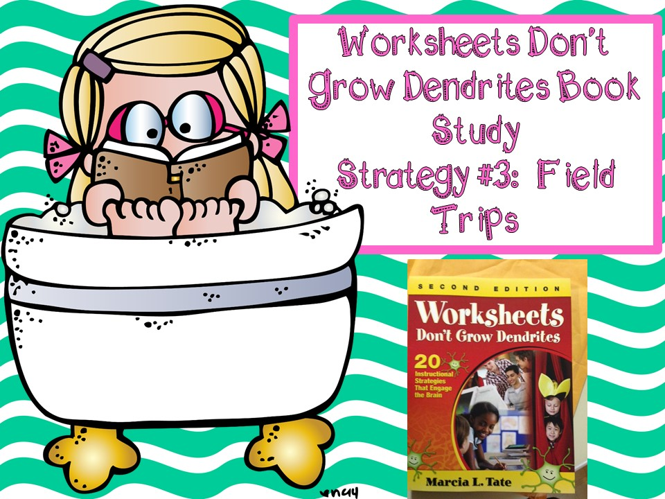 ... : Book Study: Worksheets Don't Grow Dendrites Strategy 3 Field Trips
