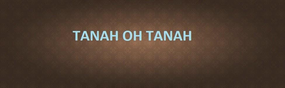 TANAH OH TANAH