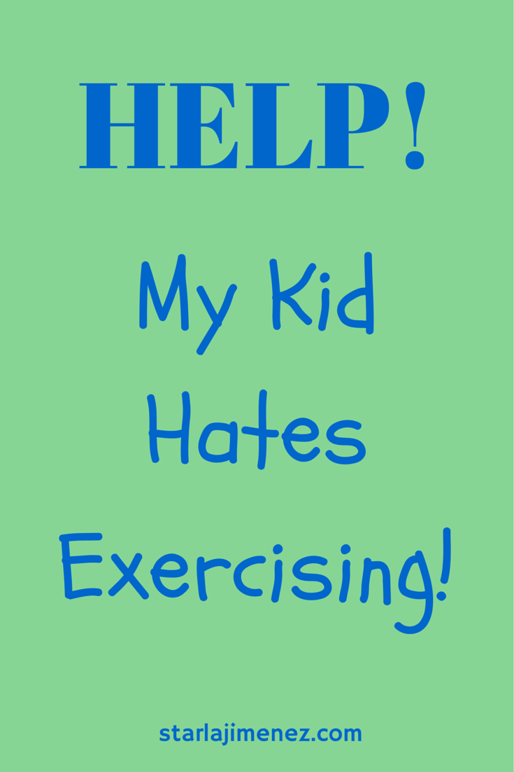 Help! My kid Hates Exercising!