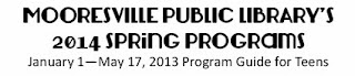 http://mooresvillelib.org/wp-content/uploads/2013/12/Teen-Spring-Programs-2014.pdf