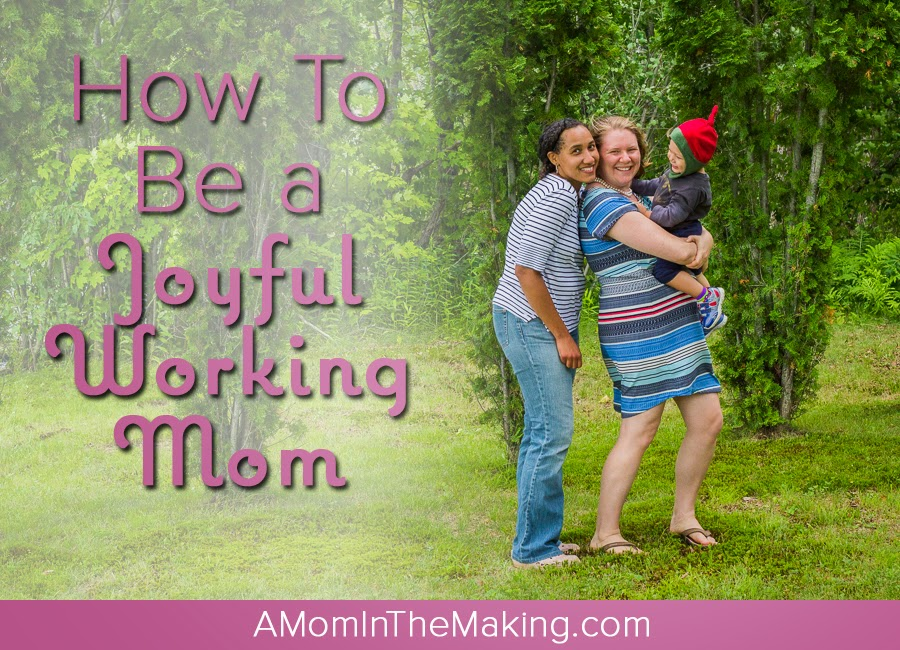 How to Be a Joyful Working Mom