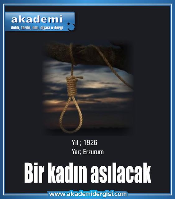 Yer Erzurum, Yıl 1926... Bir kadın asılacak...