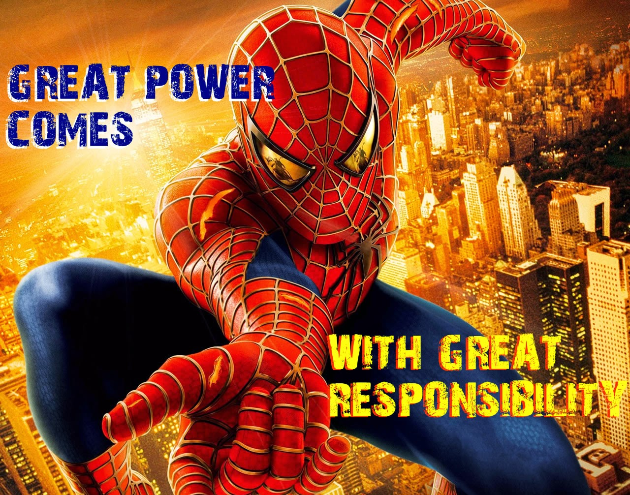 SpiderMan famous quote : Great power comes with great responsibility.