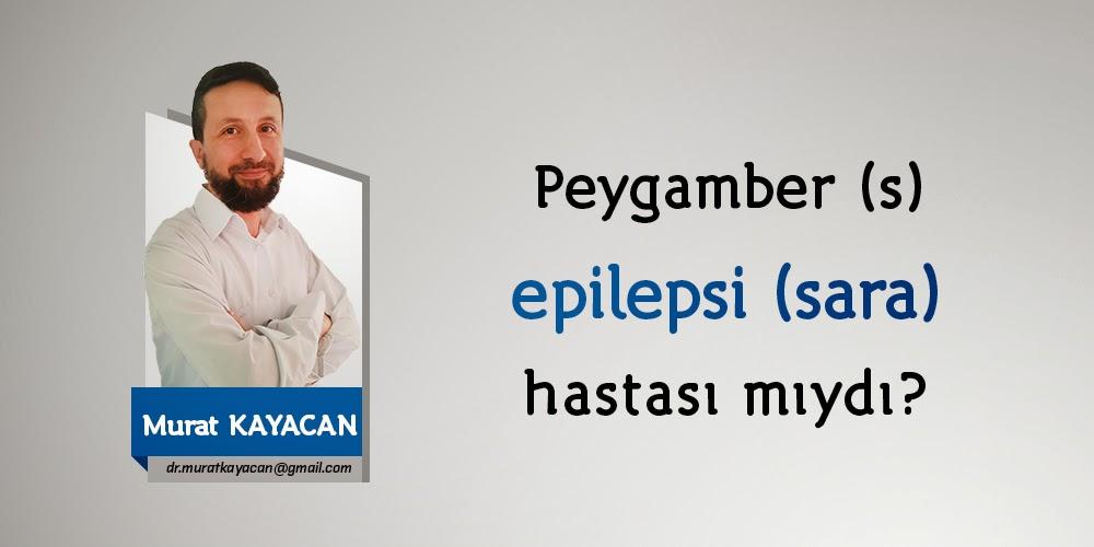Peygamber (s) epilepsi (sara) hastası mıydı?