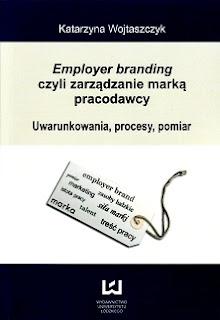 """""""Employer branding czyli zarządzanie marką pracodawcy"""" - Katarzyna Wojtaszczyk"""
