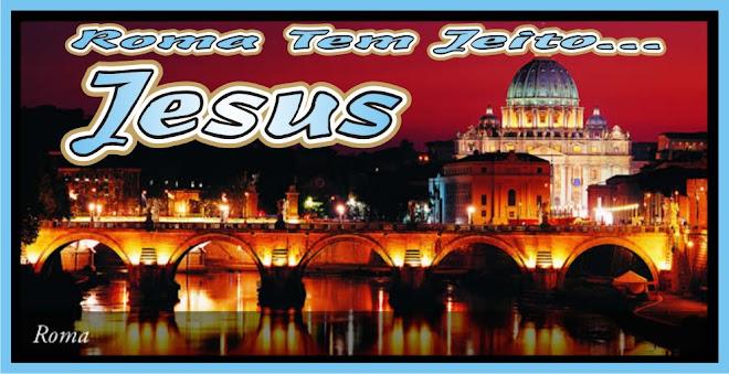 Roma Tem Jeito  Has A Way Jesus Cristo