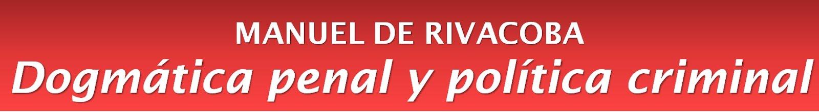 RIVACOBA: Dogmática penal y política criminal.