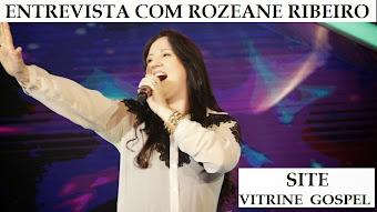 ENTREVISTA DE ROZEANE RIBEIRO PARA O SITE VITRINE GOSPEL