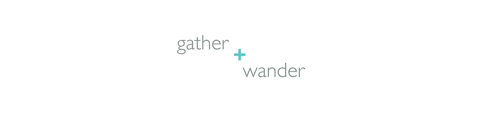 gather + wander