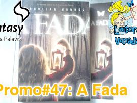 Resultado da Promo#47: A Fada, Carolina Munhóz, Fantasy - Casa da Palavra