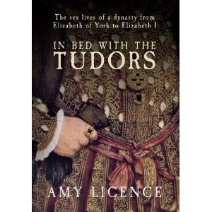 "Amy Licence, ""In Bed With the Tudors,"" Amberley, July 2012"