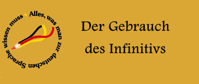 bildung von verbformen den infinitiv des verbs und die infinitive der hilfsverben sein haben und werden verwendet man zur bildung von verbformen - Infinitivsatze Beispiele
