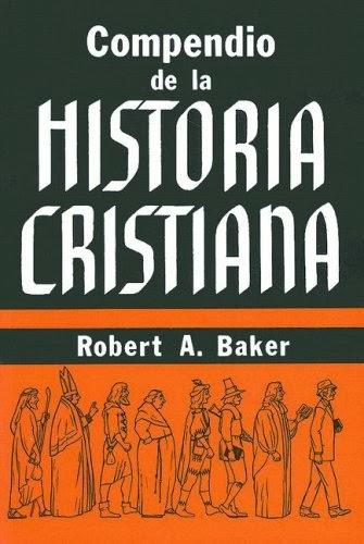 Robert A. Baker-Compendio De La Historia Cristiana-