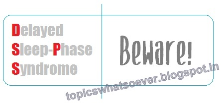 Delayed Sleep-phase Syndrome (DSPS or DSPD) treatment, symptoms #topicswhatsoever.blogspot.in/