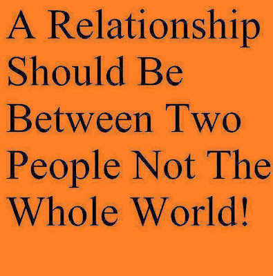 A relationship should be between two people not the whole world!