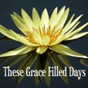 These Grace Filled Days