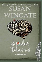 Spider Brains: A Love Story by Susan Wingate