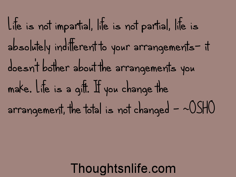 Thoughtsnlife:Life is not impartial ~OSHO