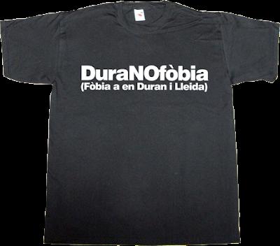 duran i lleida convergència i unió catalonia independence freedom useless Politics t-shirt ephemeral-t-shirts