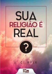 Sua religião é real - Um livro de (J. C. Ryle)