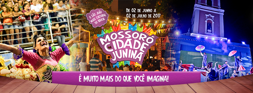 DE 02 DE JUNHO A 02 DE JULHO – MOSSORÓ CIDADE JUNINA
