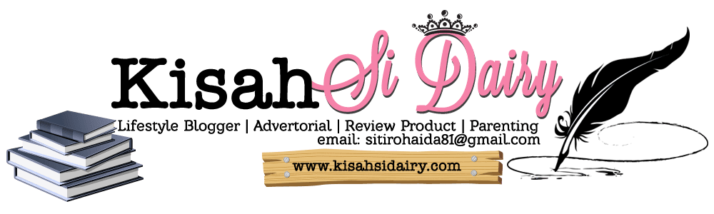 Kisahsidairy.com | Parenting | Lifestyle | Beauty | Travel | Review