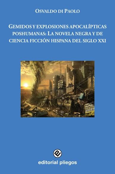 Gemidos y explosiones apocalípticas poshumanas: la novela negra y de ciencia ficción hispana del siglo XXI book cover