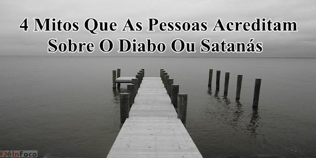 4 Mitos Que As Pessoas Acreditam Sobre O Diabo Ou Satanás