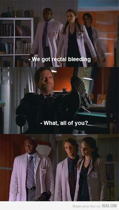 dr house, house quotes, house rectal bleeding all of you