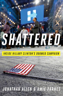SHATTERED: Inside Hillary Clinton's Doomed Campaign - by Jonathan Allen and Amie Parnes