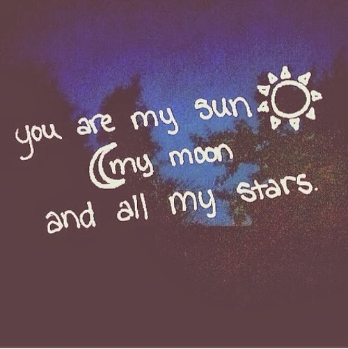 You're my sun, my moon and all my stars