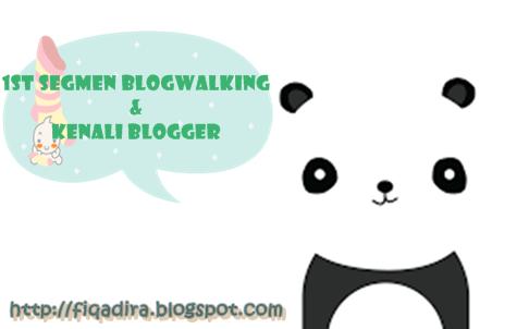 http://fiqadira.blogspot.com/2014/11/1st-segmen-blogwalking-kenali-blogger.html