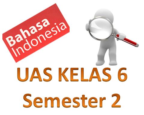 Soal UAS Bahasa Indonesia KTSP Kelas 6 Semester 2