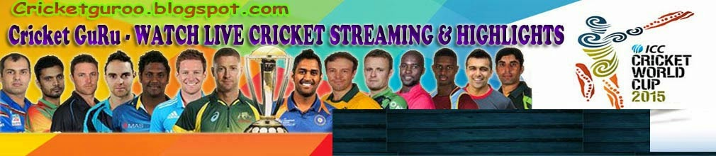 Cricket GuRoo - WATCH LIVE CRICKET STREAMING And HIGHLIGHTS
