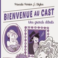 Bienvenue au cast, tome 2 : Mes grands débuts de Pascale Perrier & Diglee